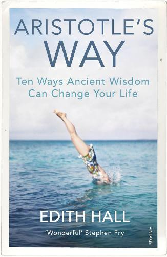 Aristotle's Way: How Ancient Wisdom Can Change Your Life (Paperback)