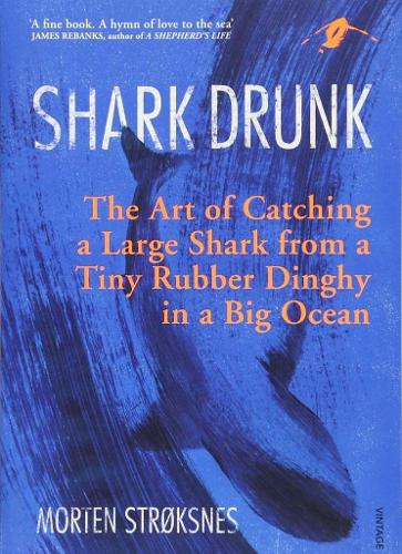Shark Drunk: The Art of Catching a Large Shark from a Tiny Rubber Dinghy in a Big Ocean (Paperback)