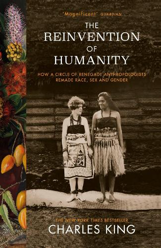 The Reinvention of Humanity: How a Circle of Renegade Anthropologists Remade Race, Sex and Gender (Paperback)