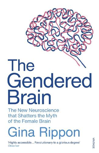 The Gendered Brain: The new neuroscience that shatters the myth of the female brain (Paperback)