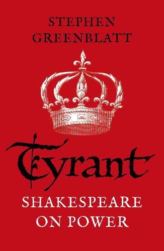 Tyrant: Shakespeare On Power (Paperback)