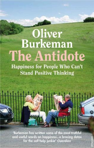 The Antidote: Happiness for People Who Can't Stand Positive Thinking (Paperback)
