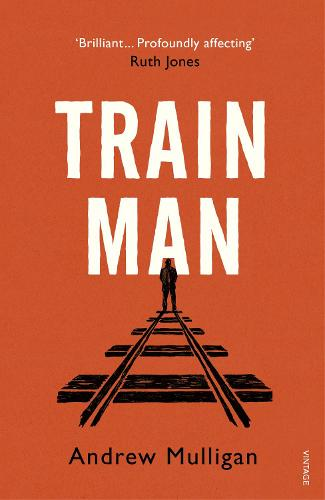 Train Man: A heart-breaking, life-affirming story of loss and new beginnings (Paperback)