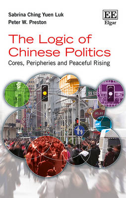The Logic of Chinese Politics: Cores, Peripheries and Peaceful Rising (Hardback)