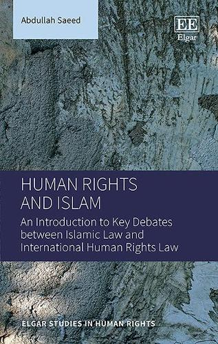 Human Rights and Islam: An Introduction to Key Debates Between Islamic Law and International Human Rights Law - Elgar Studies in Human Rights (Hardback)