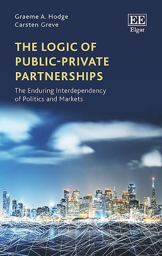 The Logic of Public-Private Partnerships: The Enduring Interdependency of Politics and Markets (Hardback)