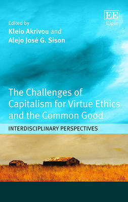 The Challenges of Capitalism for Virtue Ethics and the Common Good: Interdisciplinary Perspectives (Hardback)
