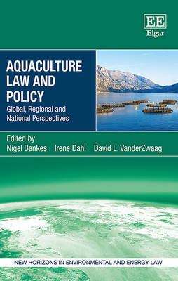 Aquaculture Law and Policy: Global, Regional and National Perspectives - New Horizons in Environmental and Energy Law Series (Hardback)