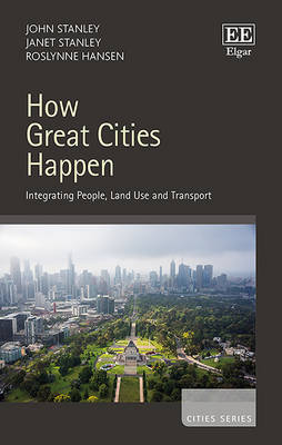 How Great Cities Happen: Integrating People, Land Use and Transport - Cities Series (Hardback)
