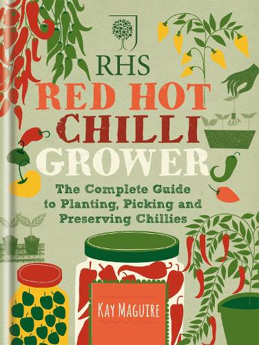 RHS Red Hot Chilli Grower: The complete guide to planting, picking and preserving chillies (Hardback)