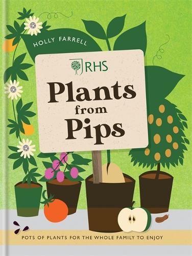 RHS Plants from Pips: Pots of plants for the whole family to enjoy (Hardback)