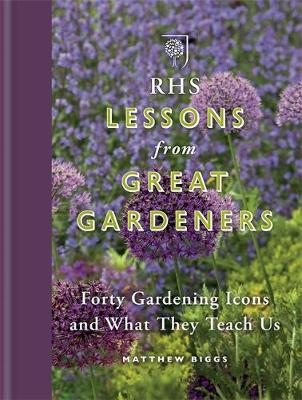 RHS Lessons from Great Gardeners: Forty Gardening Icons and What They Teach Us (Hardback)