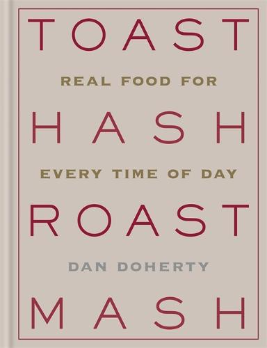 Toast Hash Roast Mash: Real Food for Every Time of Day (Hardback)