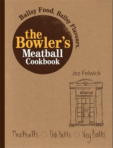 The Bowler's Meatball Cookbook: Ballsy food. Ballsy flavours. (Paperback)