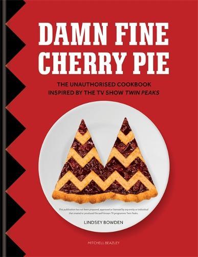 Damn Fine Cherry Pie: The Unauthorised Cookbook Inspired by the TV Show Twin Peaks (Hardback)