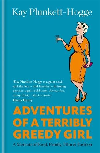 Adventures of a Terribly Greedy Girl: A Memoir of Food, Family, Film & Fashion (Hardback)
