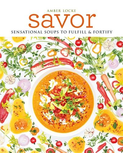 Savor: Over 100 recipes for soups, sprinkles, toppings & twists (Paperback)