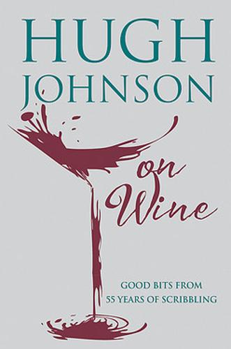 Hugh Johnson on Wine: Good Bits from 55 Years of Scribbling (Hardback)