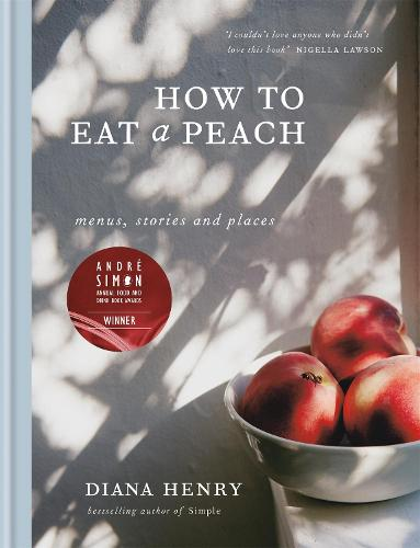 How to eat a peach: Menus, stories and places (Hardback)