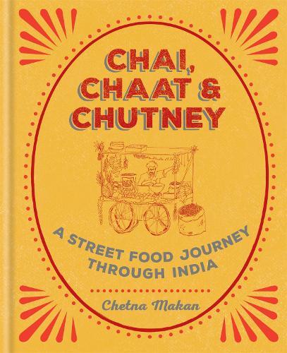 Chai Chaat Chutney A Street Food Journey Through India Hardback
