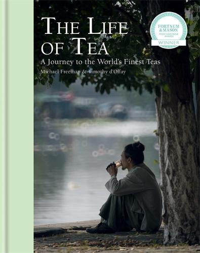 The Life of Tea: A Journey to the World's Finest Teas (Hardback)