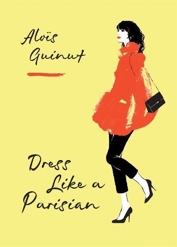 Dress Like a Parisian (Hardback)