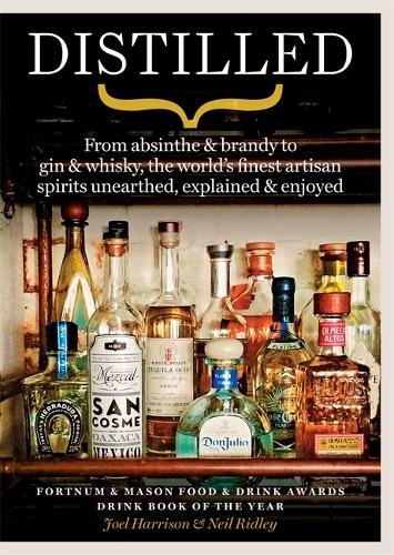 Distilled: From absinthe & brandy to gin & whisky, the world's finest artisan spirits unearthed, explained & enjoyed (Paperback)
