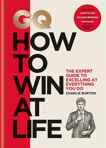 GQ How to Win at Life: The expert guide to excelling at everything you do (Hardback)