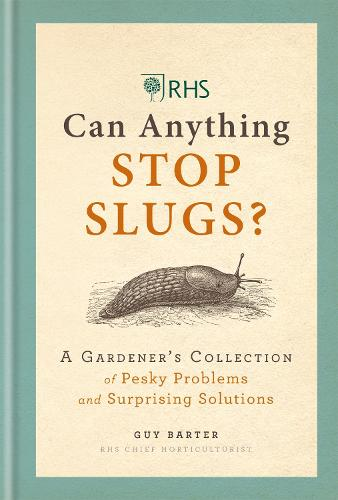 RHS Can Anything Stop Slugs?: A Gardener's Collection of Pesky Problems and Surprising Solutions (Hardback)