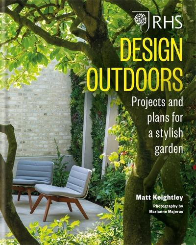 RHS Design Outdoors: Projects & Plans for a Stylish Garden (Hardback)