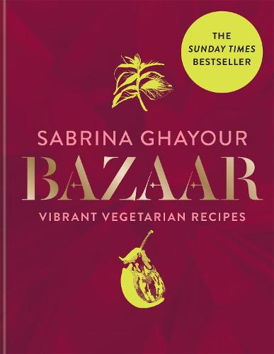 Bazaar: Vibrant vegetarian and plant-based recipes: from the Sunday Times no.1 bestselling author of Persiana, Sirocco & Feasts (Hardback)