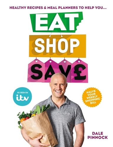 Eat Shop Save: Recipes & mealplanners to help you EAT healthier, SHOP smarter and SAVE serious money at the same time (Paperback)