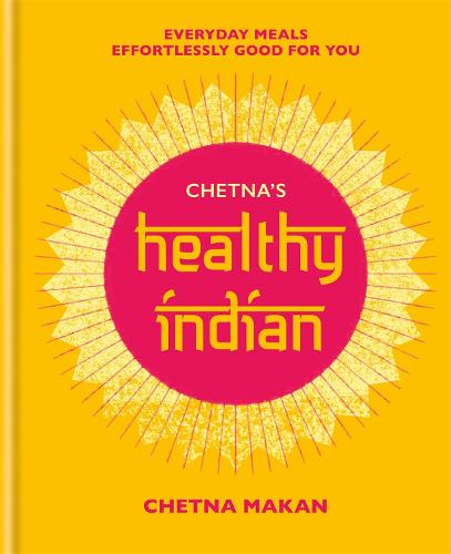 Chetna's Healthy Indian: Everyday family meals effortlessly good for you (Hardback)
