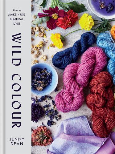 Wild Colour: How to Make and Use Natural Dyes (Hardback)