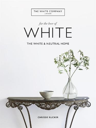 The White Company, For the Love of White: The White & Neutral Home (Hardback)