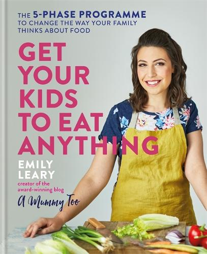 Get Your Kids to Eat Anything: The 5-phase programme to change the way your family thinks about food (Hardback)