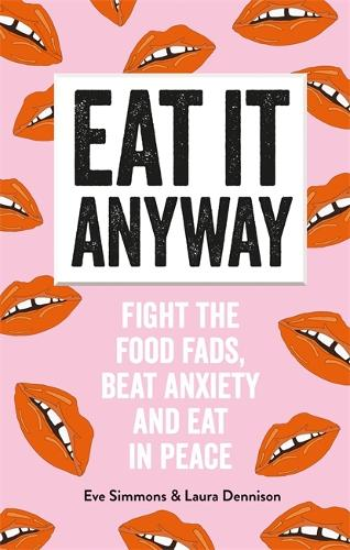 Eat It Anyway: Fight the Food Fads, Beat Anxiety and Eat in Peace (Paperback)