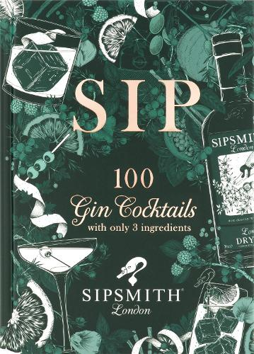 Sipsmith: Sip: 100 gin cocktails with only three ingredients (Hardback)