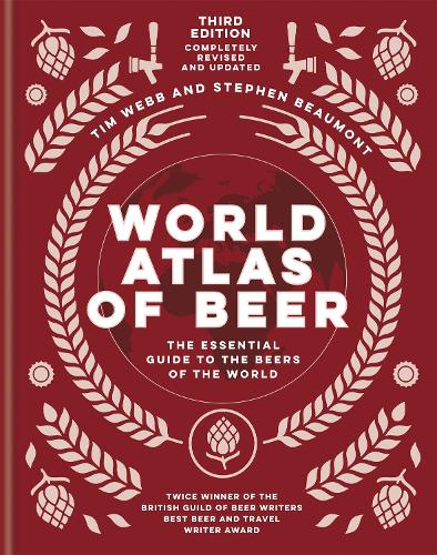 World Atlas of Beer: THE ESSENTIAL NEW GUIDE TO THE BEERS OF THE WORLD - World Atlas Of (Hardback)