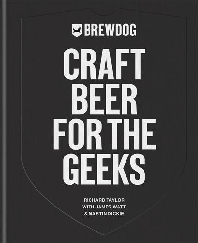 BrewDog: Craft Beer for the Geeks: The masterclass, from exploring iconic beers to perfecting DIY brews (Hardback)