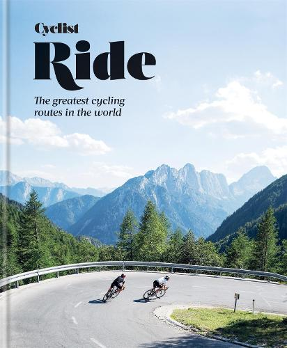 Cyclist - Ride: The greatest cycling routes in the world (Hardback)