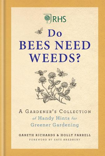 RHS Do Bees Need Weeds: A Gardener's Collection of Handy Hints for Greener Gardening (Hardback)