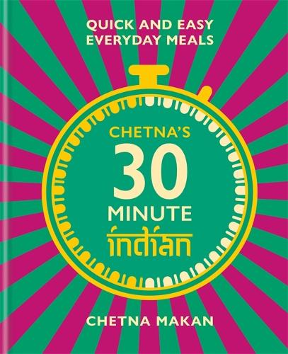 Chetna's 30-minute Indian: Quick and easy everyday meals (Hardback)