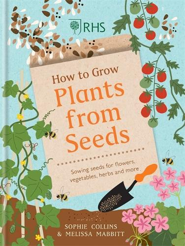 RHS How to Grow Plants from Seeds: Sowing seeds for flowers, vegetables, herbs and more (Hardback)