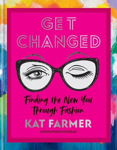 Get Changed: Finding the new you through fashion (Hardback)