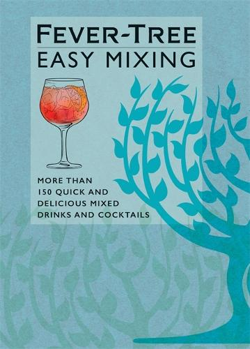 Fever-Tree Easy Mixing: More than 150 Quick and Delicious Mixed Drinks and Cocktails (Hardback)