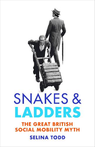 Snakes and Ladders: The great British social mobility myth (Hardback)