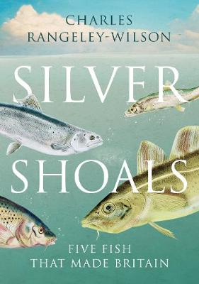 Silver Shoals: Five Fish That Made Britain (Hardback)