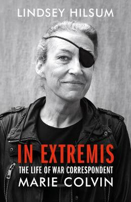 In Extremis: The Life of War Correspondent Marie Colvin (Hardback)
