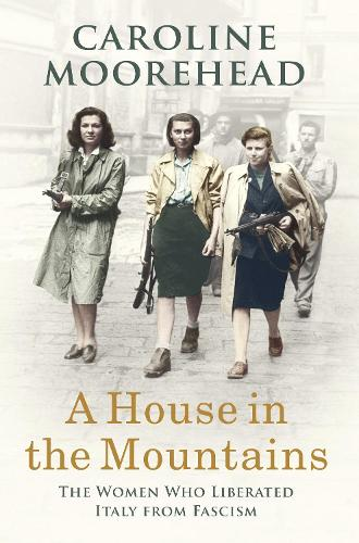 A House in the Mountains: The Women Who Liberated Italy from Fascism (Hardback)